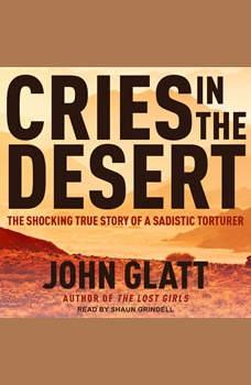 Cries in the Desert: The Shocking True Story of a Sadistic Torturer, John Glatt