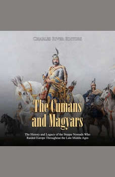 Cumans and Magyars, The: The History and Legacy of the Steppe Nomads Who Raided Europe Throughout the Late Middle Ages, Charles River Editors