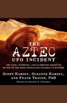 The Aztec UFO Incident: The Case, Evidence, and Elaborate Cover-up of One of the Most Perplexing Crashes in History, Scott Ramsey