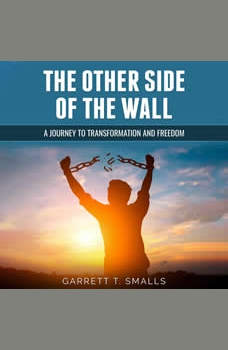 The Other Side of the Wall: A Journey to Transformation and Freedom, Garrett T. Smalls