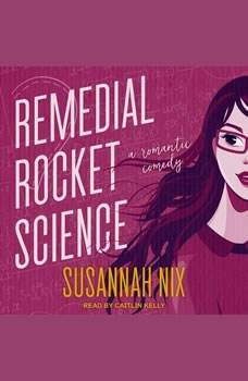Remedial Rocket Science: A Romantic Comedy, Susannah Nix