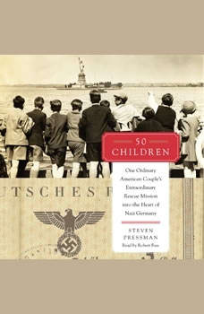 50 Children: One Ordinary American Couple's Extraordinary Rescue Mission into the Heart of Nazi Germany One Ordinary American Couple's Extraordinary Rescue Mission into the Heart of Nazi Germany, Steven Pressman