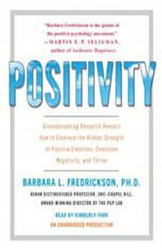 Positivity: Groundbreaking Research Reveals How to Embrace the Hidden Strength of Positive Emotions, Overcome Negativity, and Thrive Groundbreaking Research Reveals How to Embrace the Hidden Strength of Positive Emotions, Overcome Negativity, and Thrive, Barbara Fredrickson