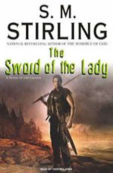 The Sword of the Lady: A Novel of the Change, S. M. Stirling