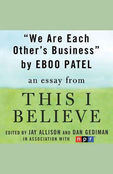 We Are Each Other's Business: A This I Believe Essay, Eboo Patel
