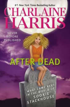 After Dead: What Came Next in the World of Sookie Stackhouse, Charlaine Harris