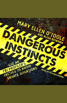 Dangerous Instincts: Use an FBI Profiler's Tactics to Avoid Unsafe Situations, Alisa Bowman
