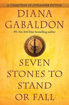 Seven Stones to Stand or Fall: A Collection of Outlander Fiction A Collection of Outlander Fiction, Diana Gabaldon