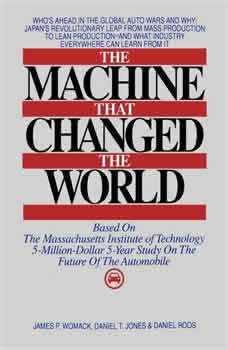 The Machine That Changed the World: The Story of Lean Production-- Toyota's Secret Weapon in the Global Car Wars That Is Now Revolutionizing World Industry, James P. Womack