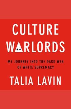 Culture Warlords: My Journey Into the Dark Web of White Supremacy, Talia Lavin
