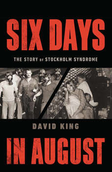 Six Days in August: The Story of Stockholm Syndrome, David King