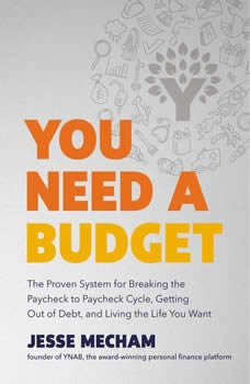 You Need a Budget: The Proven System for Breaking the Paycheck-to-Paycheck Cycle, Getting Out of Debt, and Living the Life You Want, Jesse Mecham