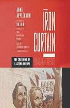 Iron Curtain: The Crushing of Eastern Europe, 1944-1956, Anne Applebaum