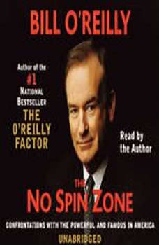 The No Spin Zone: Confrontations with the Powerful and Famous in America Confrontations with the Powerful and Famous in America, Bill O'Reilly