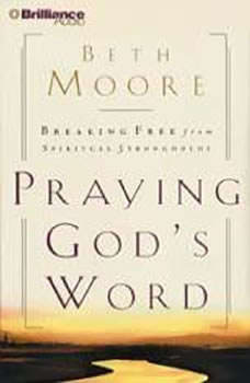 Praying God's Word: Breaking Free from Spiritual Strongholds Breaking Free from Spiritual Strongholds, Beth Moore