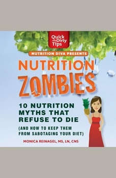 Nutrition Zombies: Top 10 Myths That Refuse to Die: (And How to Keep Them From Sabotaging Your Diet), Monica Reinagel
