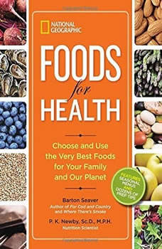 Foods for Health: Choose and Use the Very Best Foods for Your Family and Our Planet Choose and Use the Very Best Foods for Your Family and Our Planet, Barton Seaver; P. K. Newby ScD, MPH