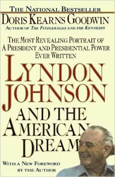 Lyndon Johnson and the American Dream: The Most Revealing Portrait of a President and Presidential Power Ever Written The Most Revealing Portrait of a President and Presidential Power Ever Written, Doris Kearns Goodwin