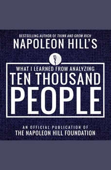 What I Learned From Analyzing Ten Thousand People:An Official Publication of the Napoleon Hill Foundation, Napoleon Hill