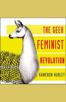 Geek Feminist Revolution: Essays on Subversion, Tactical Profanity, and the Power of the Media, Kameron Hurley