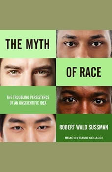 The Myth of Race: The Troubling Persistence of an Unscientific Idea, Robert Wald Sussman