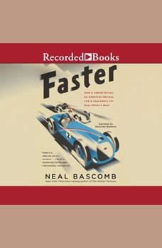 Faster: How a Jewish Driver, an American Heiress, and a Legendary Car Beat Hitler's Best, Neal Bascomb