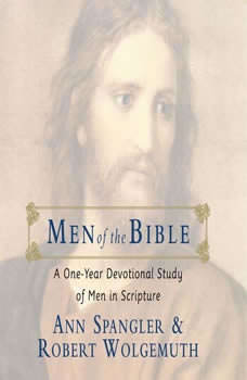 Men of the Bible: A One-Year Devotional Study of Men in Scripture A One-Year Devotional Study of Men in Scripture, Ann Spangler
