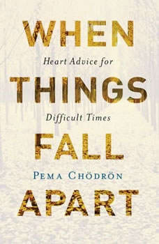 When Things Fall Apart: Heart Advice for Difficult Times, Pema Chodron