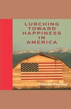 Lurching Towards Happiness in America, Claude S. Fischer