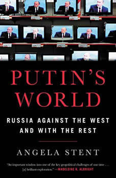 Putin's World: Russia Against the West and with the Rest Russia Against the West and with the Rest, Angela Stent