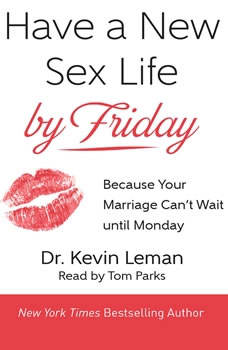 Have a New Sex Life by Friday: Because Your Marriage Can't Wait until Monday Because Your Marriage Can't Wait until Monday, Kevin Leman