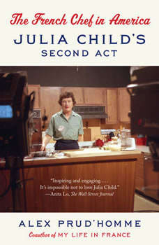 The French Chef in America: Julia Child's Second Act, Alex Prud'homme