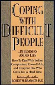 Coping With Difficult People: In Business And In Life In Business And In Life, Robert Bramson