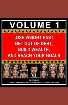 Lose Weight Fast, Get Out of Debt, Build Wealth, and Reach Your Goals Volume 1: Expert Advice to Reach Your Hardest Goals Despite a Busy Life Filled with Challenges, Zane Rozzi