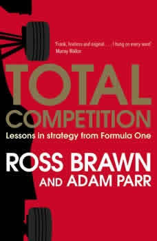 Total Competition: Lessons in Strategy from Formula One, Ross Brawn