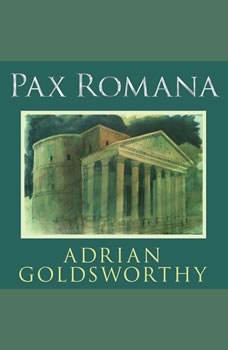 Pax Romana: War, Peace, and Conquest in the Roman World War, Peace, and Conquest in the Roman World, Adrian Goldsworthy
