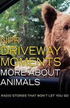 NPR Driveway Moments More About Animals: Radio Stories That Won't Let You Go, NPR