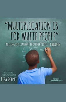 Multiplication Is for White People: Raising Expectations for Other People's Children, Lisa Delpit