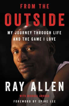 From the Outside: My Journey Through LIfe and the Game I Love, Ray Allen
