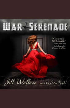 War Serenade: Divided by War. United by Music. Endangered by Passion., Jill Wallace