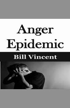 Anger Epidemic, Bill Vincent