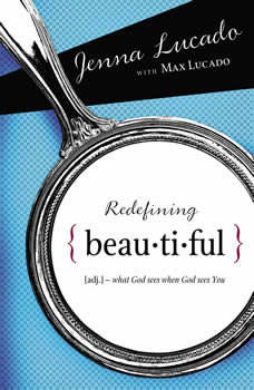 Redefining Beautiful: What God Sees When God Sees You, Jenna Lucado Bishop