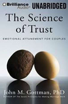 The Science of Trust: Emotional Attunement for Couples Emotional Attunement for Couples, John M. Gottman, PhD