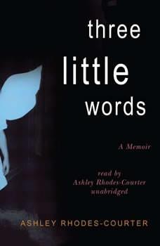 Three Little Words: A Memoir A Memoir, Ashley Rhodes-Courter