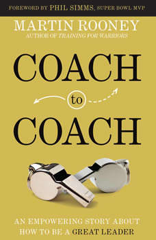 Coach to Coach: An Empowering Story About How to Be a Great Leader, Martin Rooney