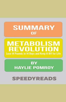 Summary of Metabolism Revolution: Lose 14 Pounds in 14 Days and Keep It Off for Life by Haylie Pomroy , SpeedyReads