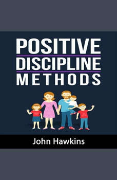 Positive Discipline Methods, John Hawkins