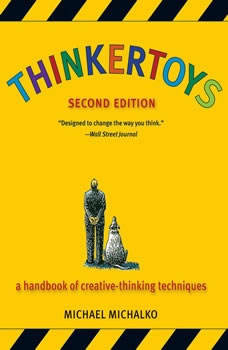 Thinkertoys: A Handbook of Creative-Thinking Techniques, Michael Michalko