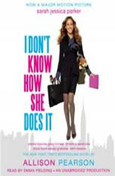 I Don't Know How She Does It: The Life of Kate Reddy, Working Mother The Life of Kate Reddy, Working Mother, Allison Pearson
