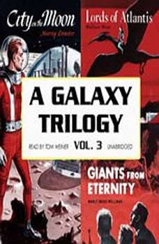 A Galaxy Trilogy, Vol. 3: Giants from Eternity, Lords of Atlantis, and City on the Moon, Manly Wade Wellman, Wallace West, and Murray Leinster